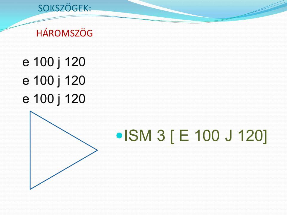 SOKSZÖGEK: HÁROMSZÖG e 100 j 120 ISM 3 [ E 100 J 120]
